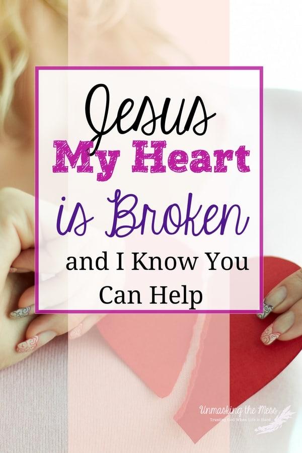 My heart is broken but Jesus can help me.