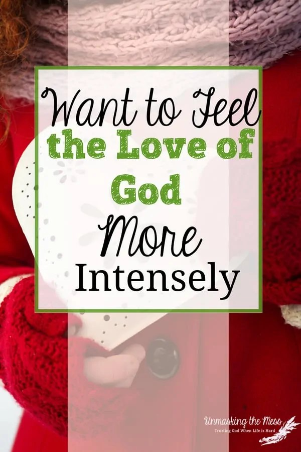 Want to Feel the Love of God More Intensely. Our greatest human need is to be loved and nurtured. When we begin life without it, our later life is impacted. The love of God is constant! #scripture #verses #spiritualinspiration #lesson #loveofGod