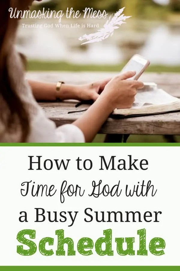 How to Make Time for God with a Busy Summer Schedule. When we make time for God, our lives get better. We are able to deal with the ups and downs. How do we get into God's word when our schedules are hectic? #spendingtimewithGod #ideas #lessons #mornings #quotes #scripture