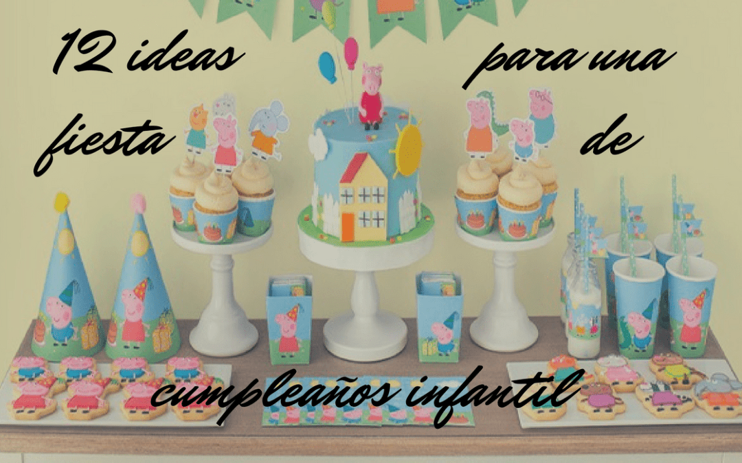 12 IDEAS PARA UNA FIESTA DE CUMPLEAÑOS INFANTIL