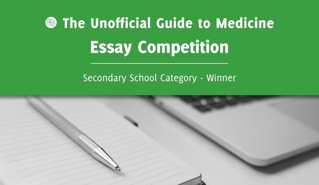Unoffical Guide to Medicine Essay Competition – Secondary School Winner: Ashvin Kuri