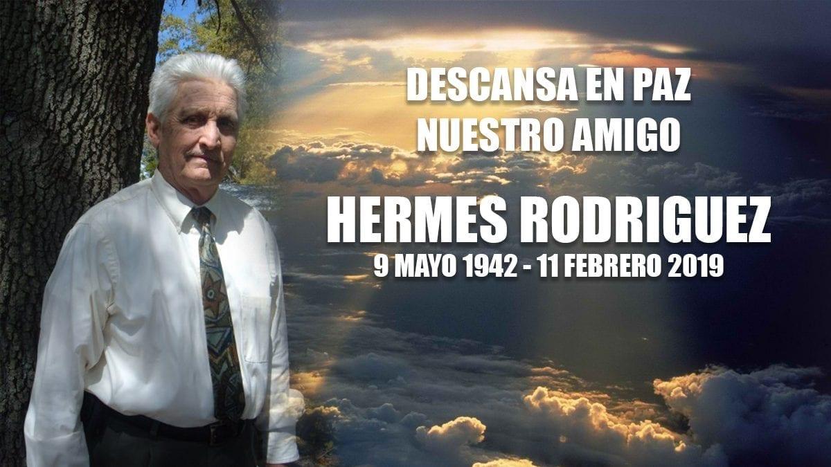 Descansa en paz nuestro amigo Hermes Rodriguez (9 Mayo 1942 – 11 Febrero 2019)