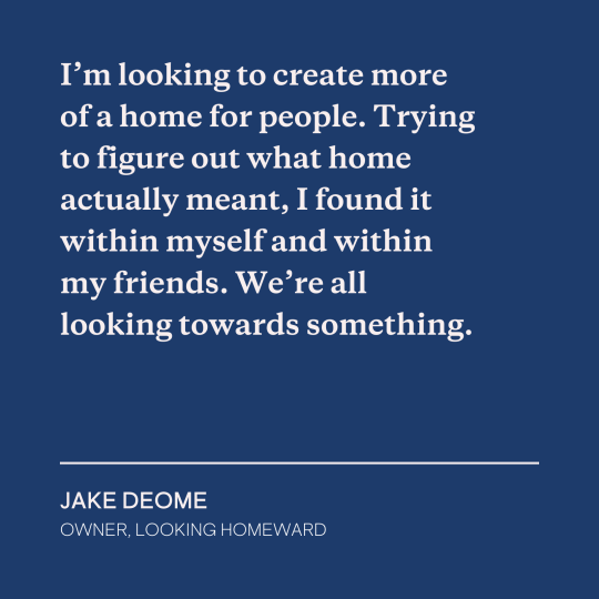 I'm looking to create more of a home for people.