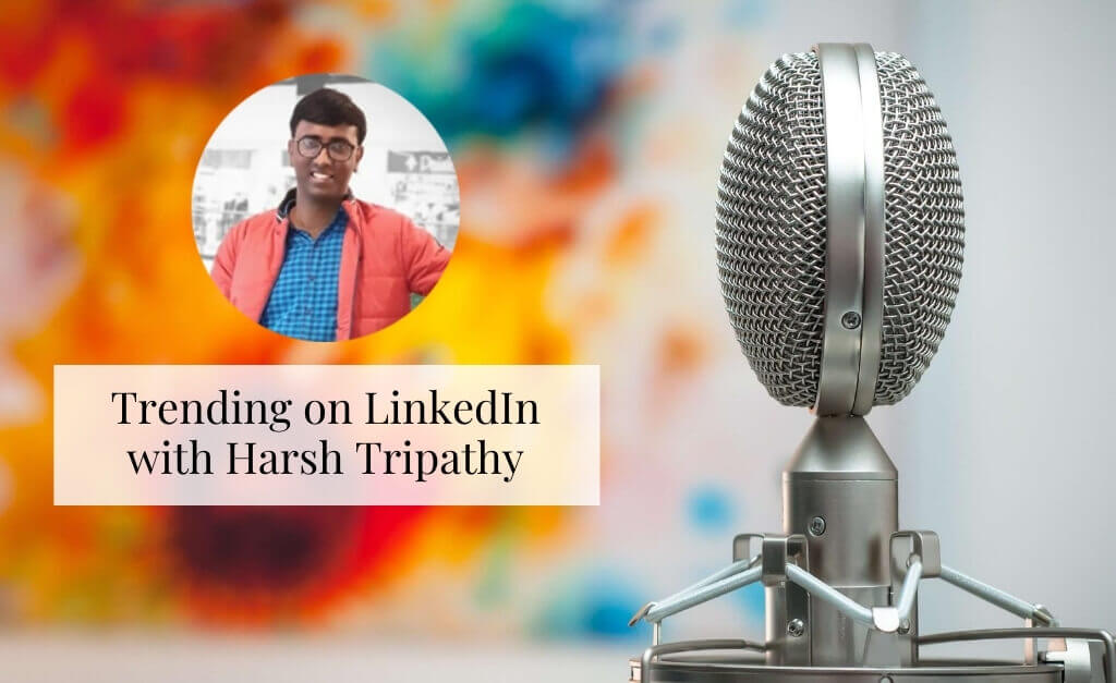 Trending On LinkedIn With Harsh Tripathy