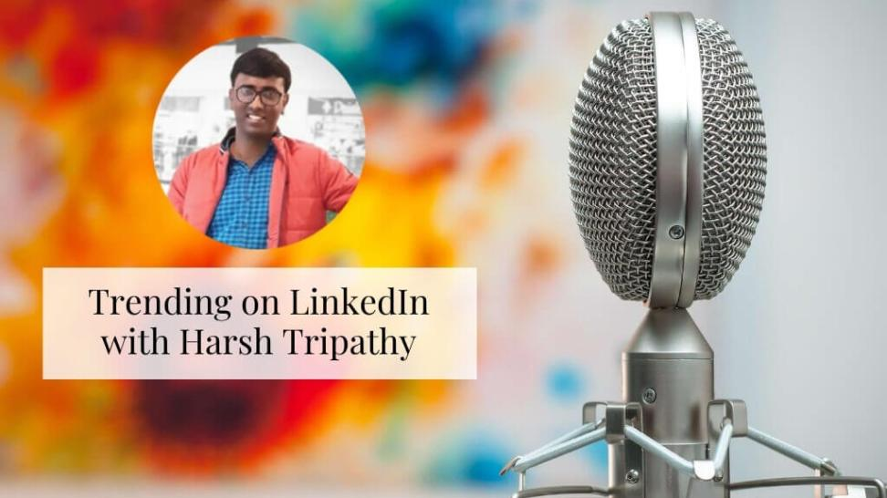 EP 1- Trending On LinkedIn With Harsh Tripathy