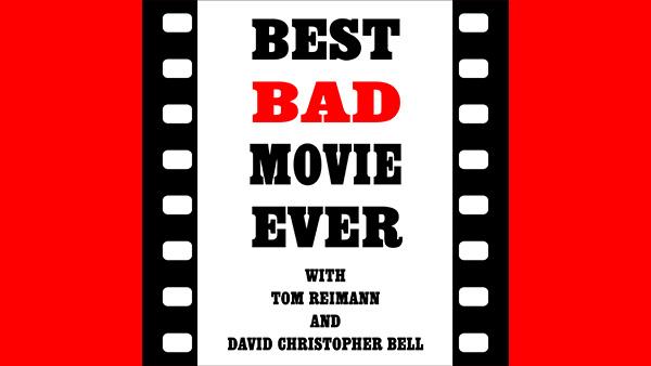 Best Bad Movie Ever - Ep  58 -