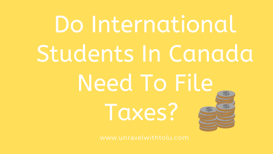 Do International Students In Canada Need To File Taxes ?