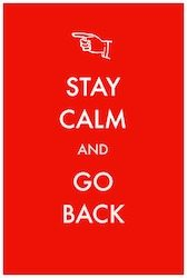 Stay Calm Go Back