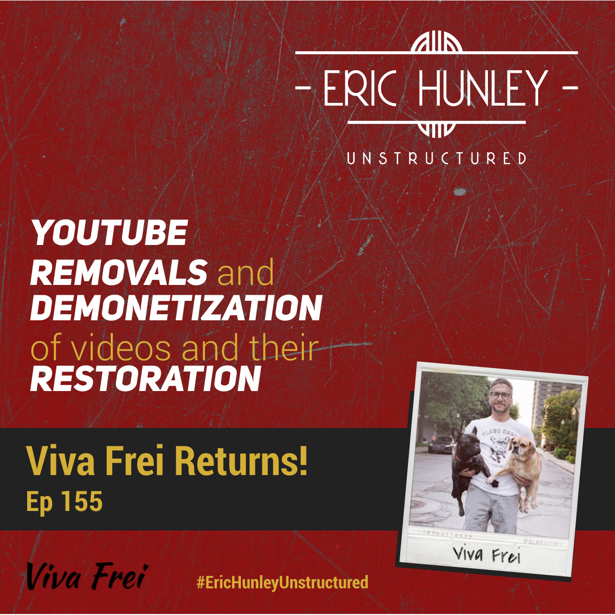Eric Hunley Unstructured Podcast - 155 Viva Frei Square Post YouTube removals