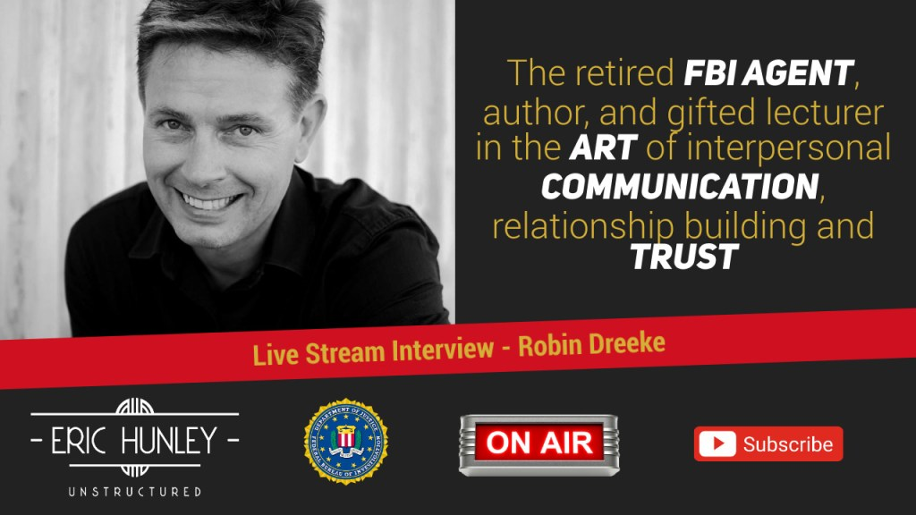 Eric Hunley Unstructured Live Stream Interviews - Robin Dreeke YouTube Thumbnail