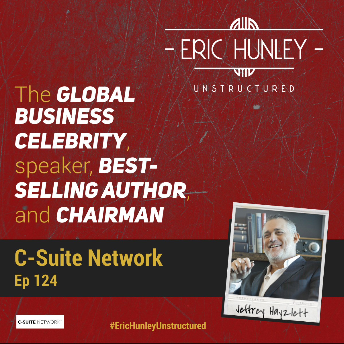 Eric Hunley Unstructured Podcast - 124 Jeffrey Hayzlett Square Post