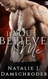 If You Believe in Me by Natalie J. Damschroder