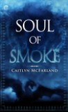 Soul of Smoke by Caitlyn McFarland