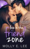 Love in the Friend Zone by Molly E. Lee