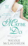 Maybe I Do by Nicole McLaughlin