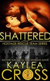 Shattered by Kaylea Cross