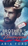 Brother's Best Friend Unwrapped by Aria Ford