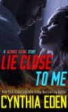 Lie Close to Me by Cynthia Eden