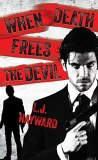 When Death Frees the Devil by L.J. Hayward
