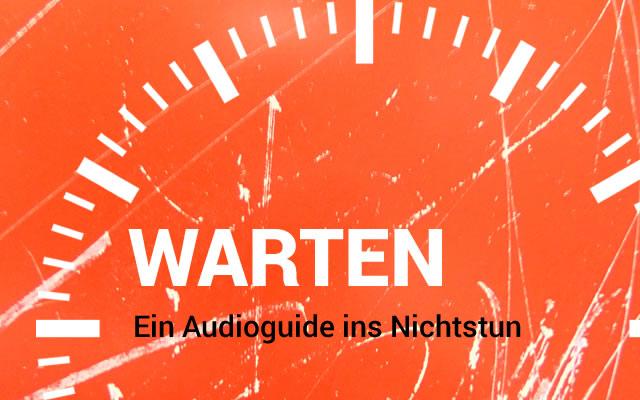warten_audioguide_unterwegsinsachenkunst