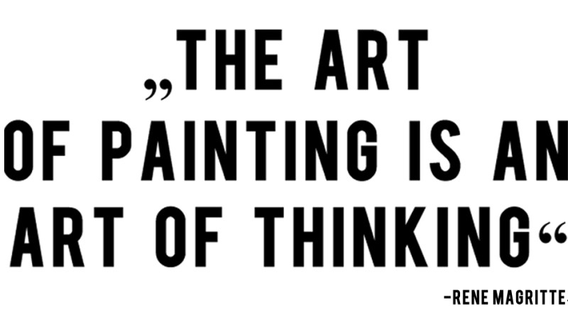Quote The Art of Painting is an art of thinking. René Magritte