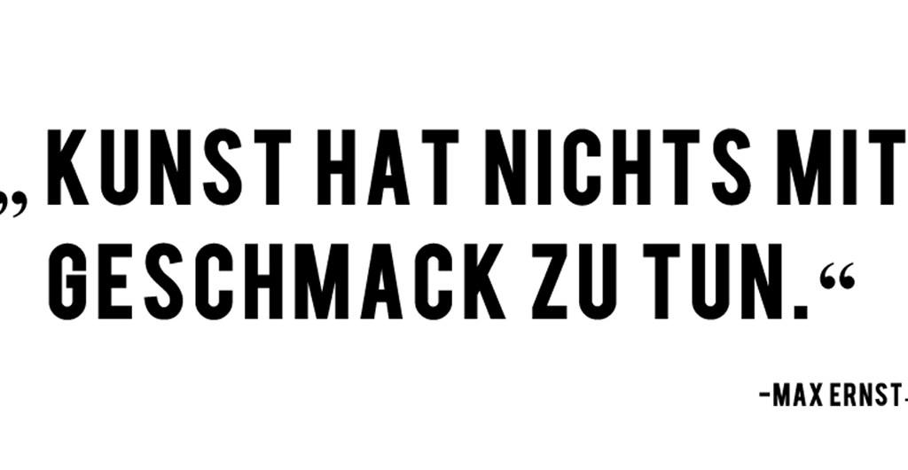 Zitat Max Ernst Kunst hat nichts mit Geschmack zu tun unterwegsinsachenkunst