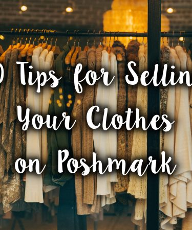 10 Tips For Selling Clothes on Poshmark (The Best App for Selling Clothes)