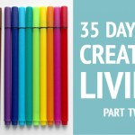 35 Days of Creative Living: Part Two