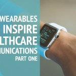 How Wearables Can Inspire Healthcare Communications: Part One