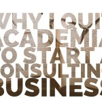 Why I Quit Academia to Start a Consulting Business