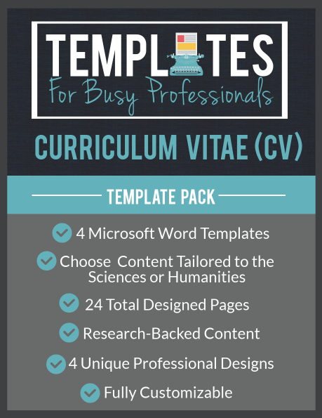 Templates for Busy Professionals presents our Curriculum Vitae (CV) template pack, featuring 4 microsoft word cv templates. You choose between content tailored to the sciences or humanities. The cv template pack includes 24 total designed pages, research-backed content, and 4 unique professional cv template designs. All of our cv templates are fully customizable and easily editable.