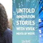 Untold Innovation Stories:  Vivek Mehta