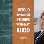 Untold Innovation Stories: Gaby Rudd