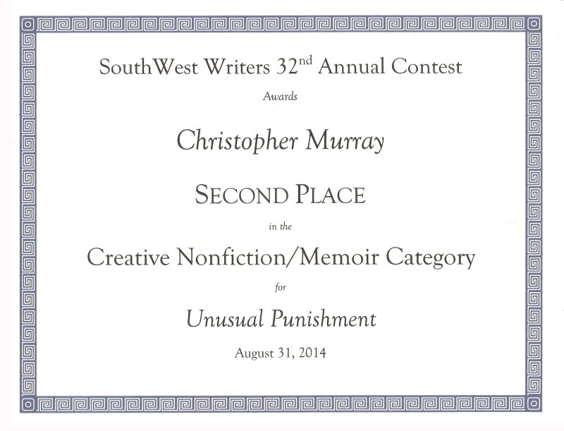 Southwest Writers 32nd Annual Contest: 2nd Place to Christopher Murray for his creative nonfiction work, Unusual Punishment
