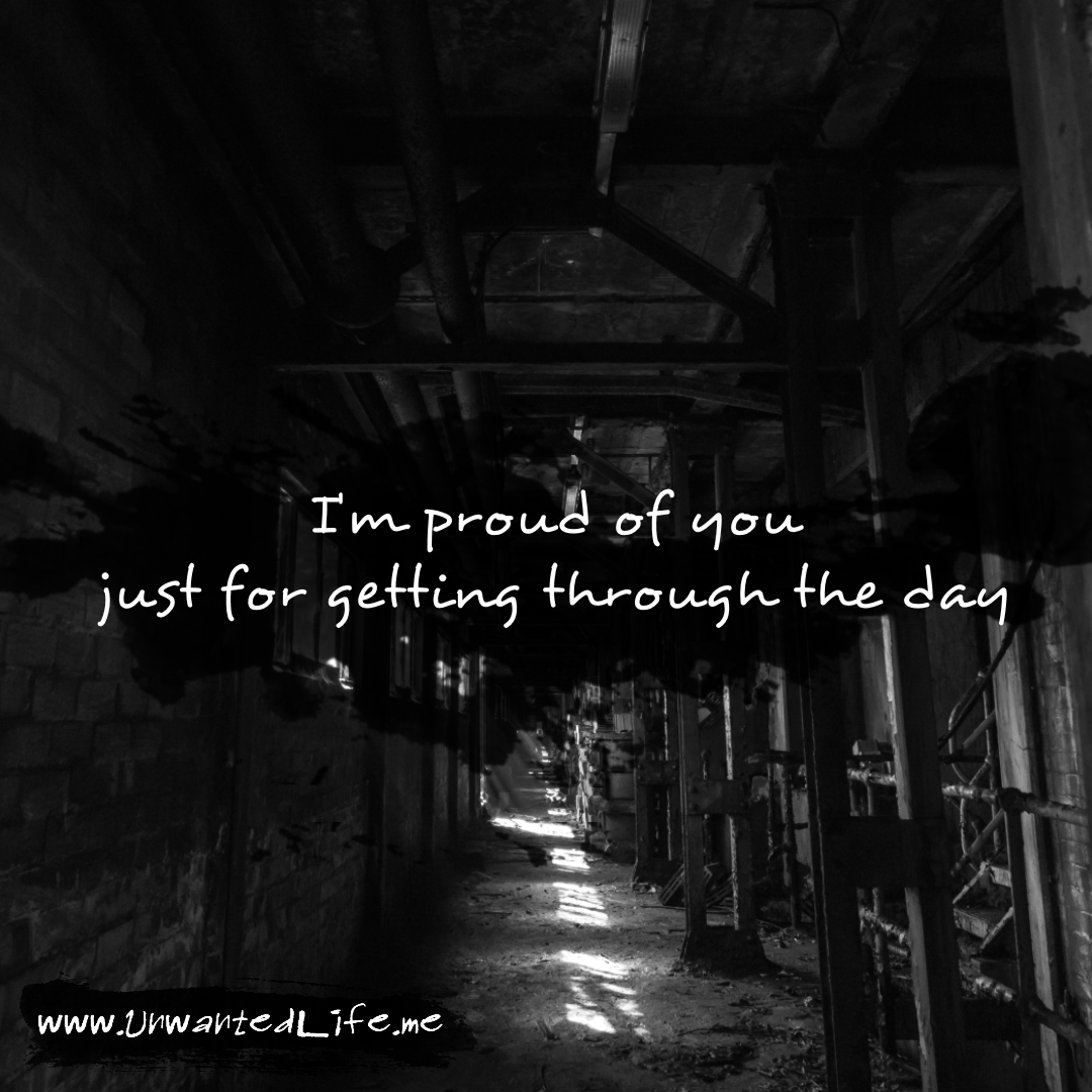 """An image from the inspirational quotes gallery, featuring industrial backgrounds with an inspirational quote that says """"I'm proud of you just for getting through the day"""""""