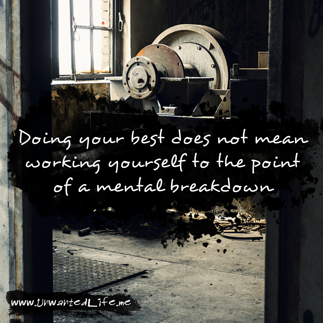 """An image from the inspirational quotes gallery, featuring industrial backgrounds with an inspirational quote that says """"Doing your best does not mean working yourself to the point of a mental breakdown"""""""