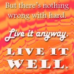 Life is Hard…Get Over it!