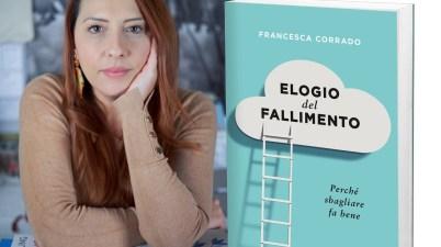 """Elogio del fallimento. Perchè sbagliare Elogio del fallimento. Perchè sbagliare bene"""" di Francesca Corradobene"""" di Francesca Corrado"""