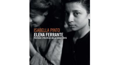 Isabella Pinto, Elena Ferrante. Poetiche e politiche della soggettività