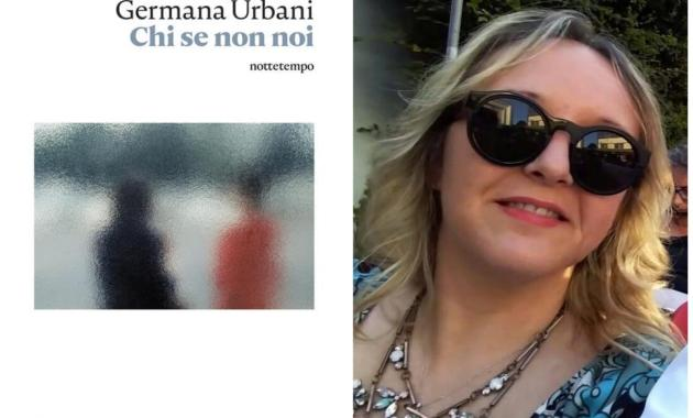 Germana Urbani, Chi se non noi,