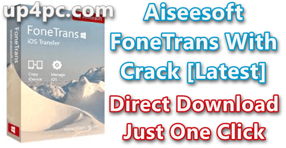 Aiseesoft FoneTrans 9.1.26 With Crack [Latest]