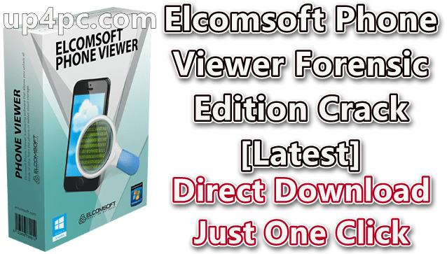 Elcomsoft Phone Viewer Forensic Edition v5.0.36480 Crack Download [Latest]