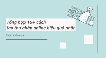 Tổng hợp 15+ cách tạo thu nhập online hiệu quả nhất