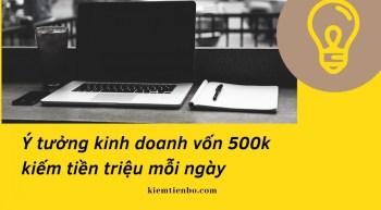 Khởi đầu với vốn 500k để kiếm tiền triệu mỗi ngày