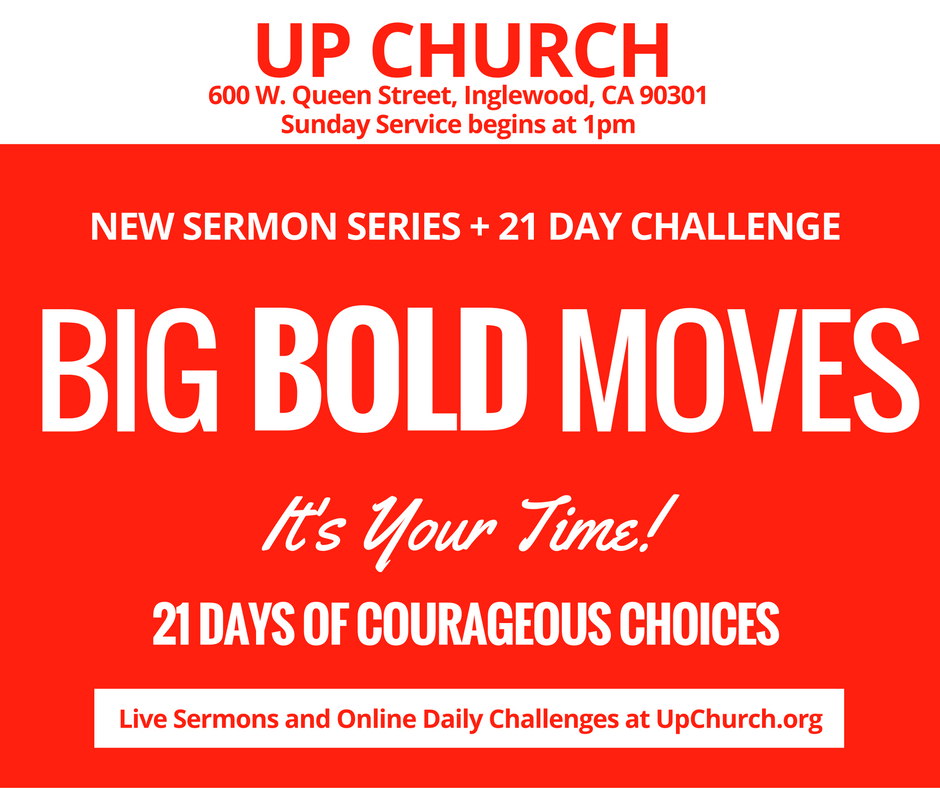Are you ready to make BIG BOLD MOVES in your life?