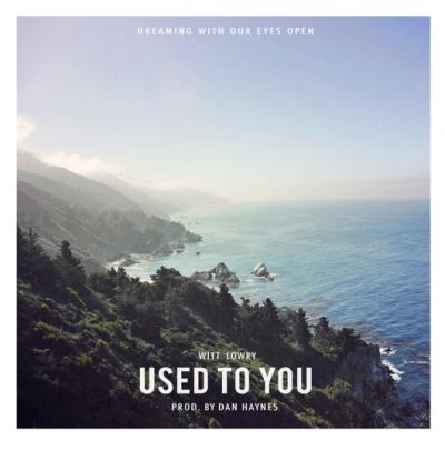 Witt Lowry - Used To You (Prod. By Dan Haynes)
