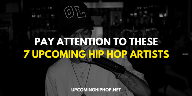 Pay Attention to These 7 Upcoming Hip Hop Artists