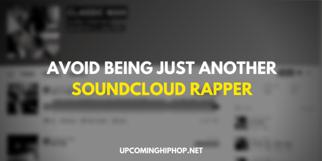 Avoid Being Just Another Soundcloud Rapper