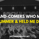 Up-and-Comers Who Made My Summer and Held Me Down