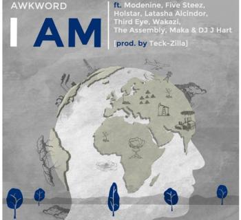"""[Audio] """"I Am"""" - AWKWORD ft. Modenine, Five Steez, Holstar, Latasha Alcindor, Third Eye, Wakazi, The Assembly, Maka"""